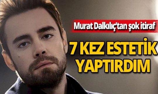 Murat Dalkılıç'tan estetik itirafı