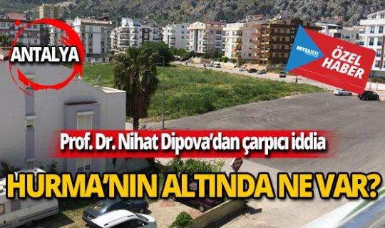 Prof. Dr. Nihat Dipova'dan çarpıcı iddia! Hurma'nın altında ne var?