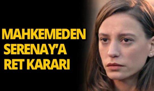 Serenay Sarıkaya'ya mahkeme şoku