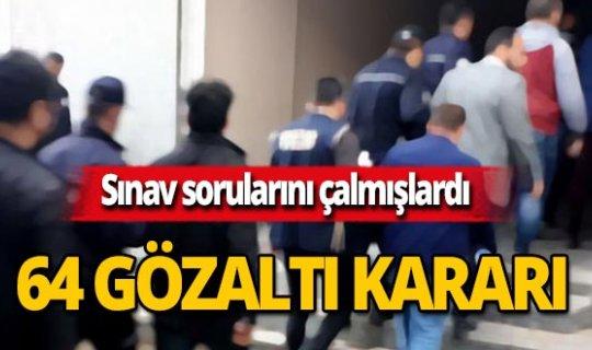 Sınav sorularını çalmışlardı! 64 gözaltı kararı