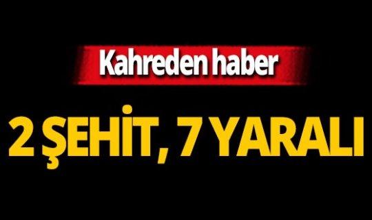 Şırnak'tan kahreden haber: 2 şehit, 7 yaralı!