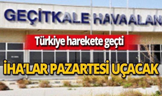 Türkiye harekete geçti! İHA'lar Pazartesi uçacak