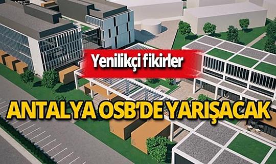 Yenilikçi fikirler Antalya OSB'de yarışacak