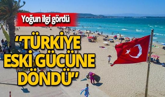 """Yoğun talep gördü: """"Türkiye eski gücüne döndü"""""""