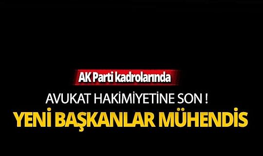 AKP kadrolarında avukat hakimiyetine son