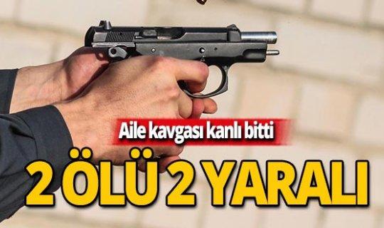 Akraba kavgasında silahlar patladı: 2 ölü, 2 yaralı!