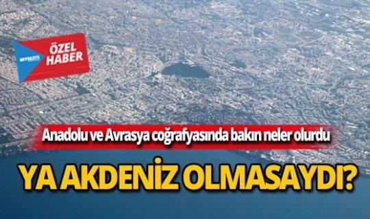 Anadolu ve Avrasya coğrafyasında bakın neler olurdu?