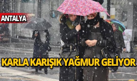 Antalya dikkat! Karla karışık yağmur geliyor