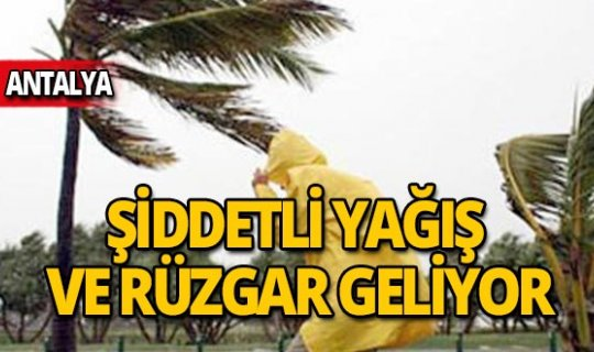 Antalya dikkat! Kuvvetli rüzgar ve yağış geliyor