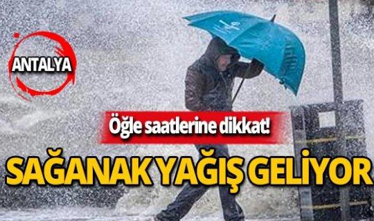 Antalyalılar öğle saatlerinde yağışa dikkat!