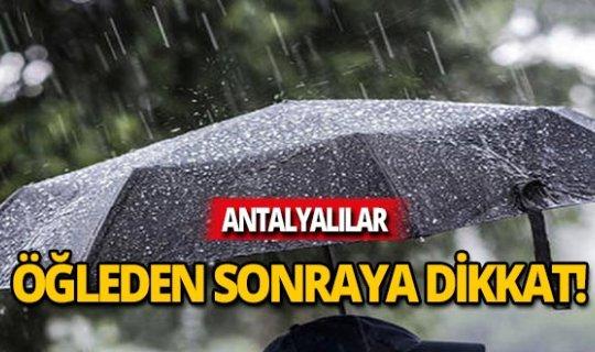 Antalyalılar, öğleden sonra için dikkat!