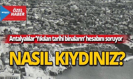 Antalyalılar tarihin hesabını soruyor
