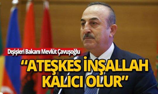 """Bakan Çavuşoğlu: """"İnşallah ateşkes kalıcı olur"""""""