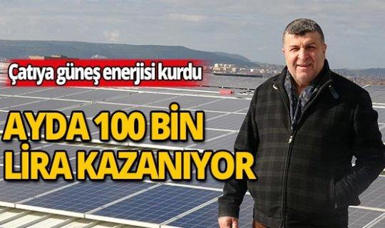 Çatıya kurduğu güneş enerjisiyle her ay 100 bin lira kazanıyor