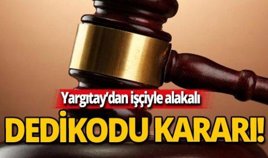 Dedikoducu işçiyi mahkeme haksız buldu