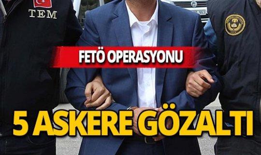 FETÖ operasyonu: 5 gözaltı!