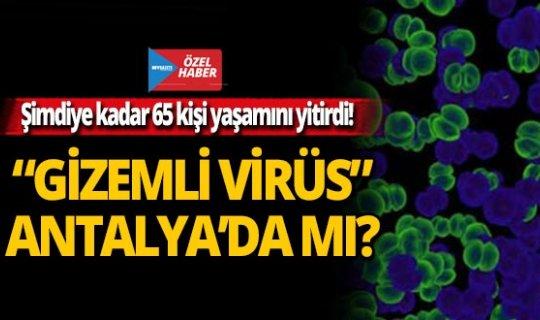 """""""GİZEMLİ VİRÜS"""" Antalya da mı?"""