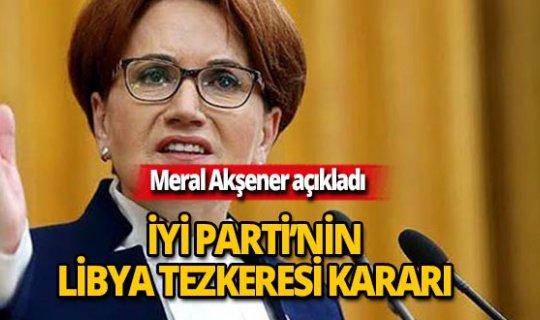 Meral Akşener Libya Tezkeresi kararını açıkladı!