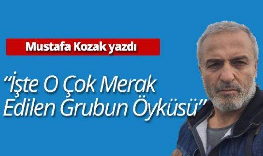 """Mustafa Kozak yazdı: """"İşte o çok merak edilen grubun öyküsü"""""""