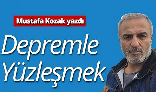 """Mustafa Kozak yazdı: """"Depremle yüzleşmek"""""""