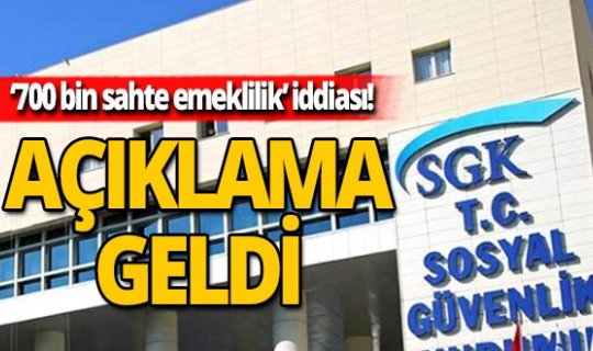 SGK'dan '700 bin kişiye sahte emeklilik verildi' iddialarına açıklama geldi