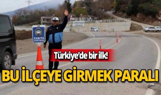 Türkiye'de bu ilçeye girmek paralı!