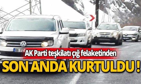 AK Parti teşkilatı çığ felaketinden kıl payı kurtuldu