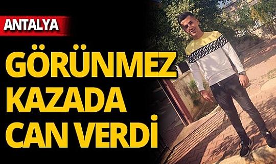 Antalya'da görünmez kaza hayatına mal oldu