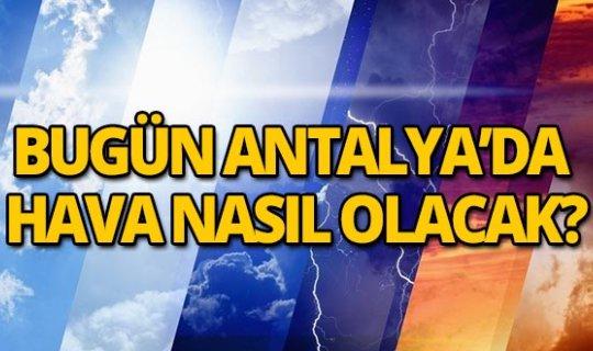Bugün Antalya'da hava  nasıl olacak?