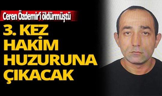 Ceren Özdemir'in katili 3.kez hakim karşısına çıkacak