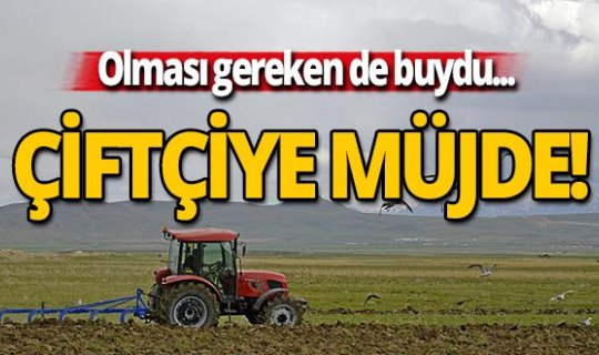 Çiftçiye müjde!