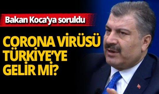 Corona virüsü Türkiye'ye gelir mi? Bakan Koca'dan tedirgin eden açıklama
