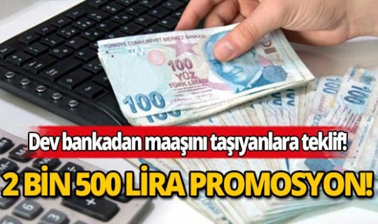 Dev bankadan maaşını taşıyana 2 bin 500 lira promosyon!