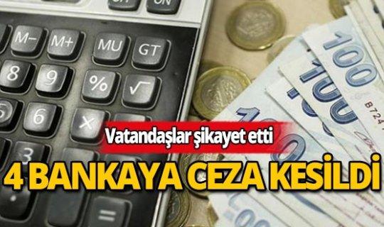 Gelen şikayetler sonrası 4 bankaya ceza yağdı!