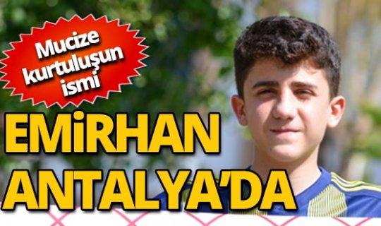 İnanılmaz kurtuluşun kahramanı Emirhan Antalya'da