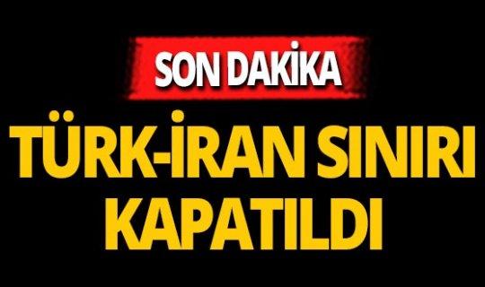 Türk-İran sınırı Corona sebebiyle kapatıldı