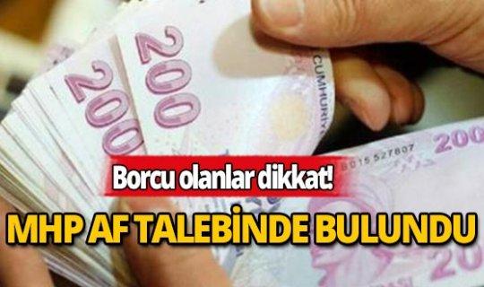MHP, borçlu vatandaşlar için af talebinde bulundu