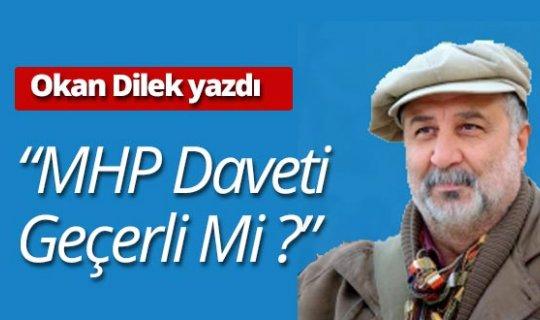 """Okan Dilek yazdı: """"MHP daveti geçerli mi?"""""""