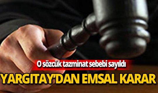 Yargıtay'dan emsal karar: Tazminat nedeni sayıldı