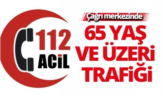 112 Acil Çağrı Merkezi'nde 65 yaş ve üzeri trafiği
