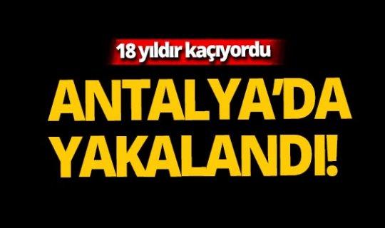 18 yıldır aranan katil zanlısı Antalya'da yakalandı