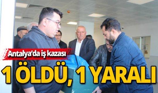 Antalya'da iş kazası: 1 ölü