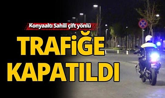 Antalya'da Konyaaltı Sahili çift yönlü araç trafiğine kapatıldı