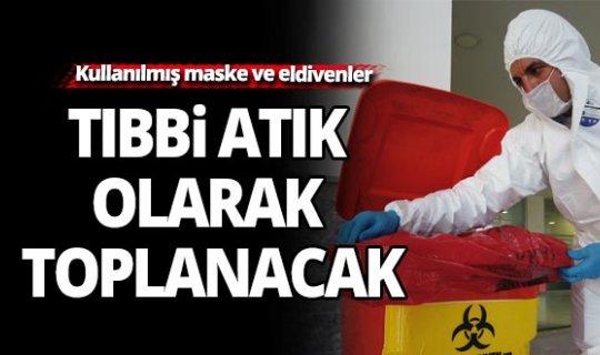 Antalya'da kullanılmış maske ve eldivenler tıbbi atık olarak toplanacak