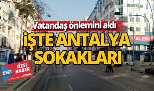 Antalya sokakları bomboş kaldı...