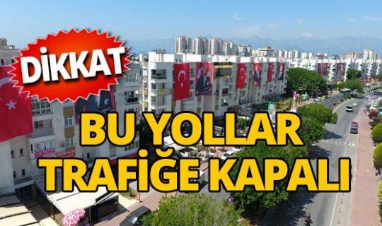 Antalya Tekelioğlu Caddesi kapanıyor