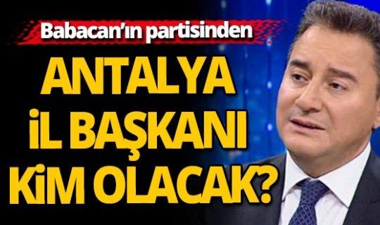 Babacan'ın partisinden Antalya il başkanı kim olacak?