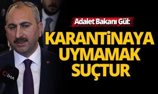 Bakanı Gül: 'Karantinaya uymamak Ceza Kanunumuza göre suçtur'