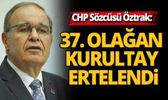 CHP 37. Olağan Kurultay ertelendi