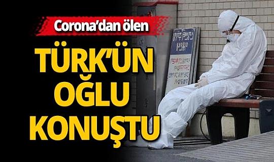 Corona'dan ölen Türk'ün oğlu konuştu